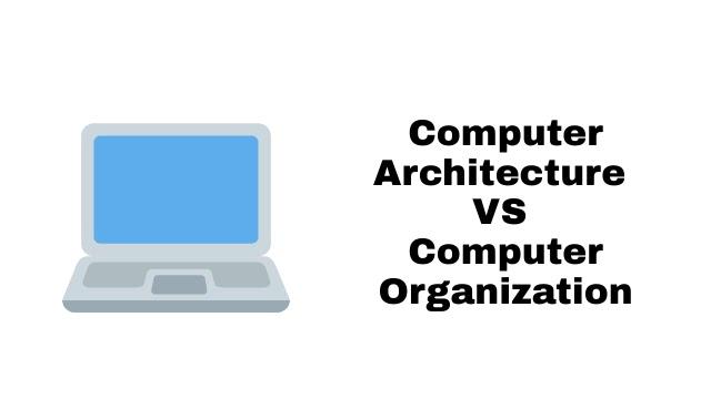 Computer architecture VS computer organization