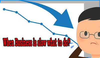 When Business is slow what to do?