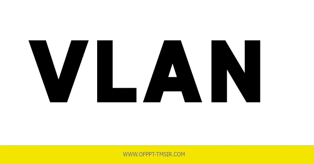 VLAN : RESEAU LOCAL VIRTUEL