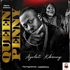 """FAST DOWNLOAD: Ayolat K Kenny - """"Queen Penny"""""""