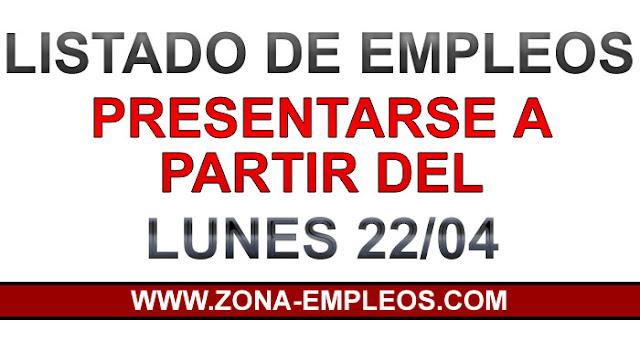 EMPLEOS PARA PRESENTARSE A PARTIR DEL 22/04