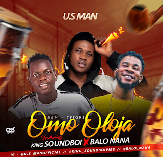 [Music] US Man ft. King Soundboi x BaloNana – Omo Oloja