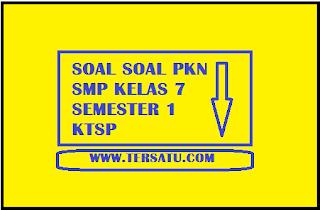 Download Soal Soal PKN SMP Kelas 7 Semester 1 KTSP terbaru 2015