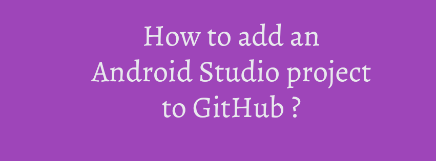 How to add an Android Studio project to GitHub ? - csdevbin