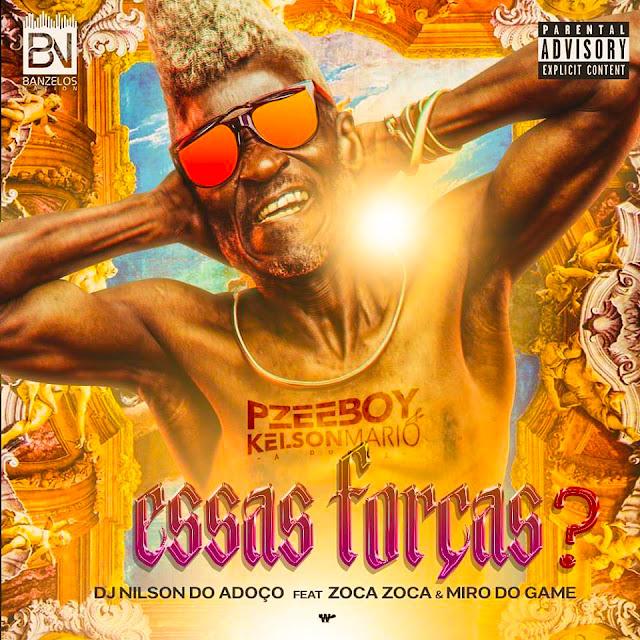 Dj Pzee Boy X Kelson Mario & Dj Nilson do Adoço Feat. Zoca Zoca & Miro do Game - Essas forças? [AFRO HOUSE] [DOWNLOAD]