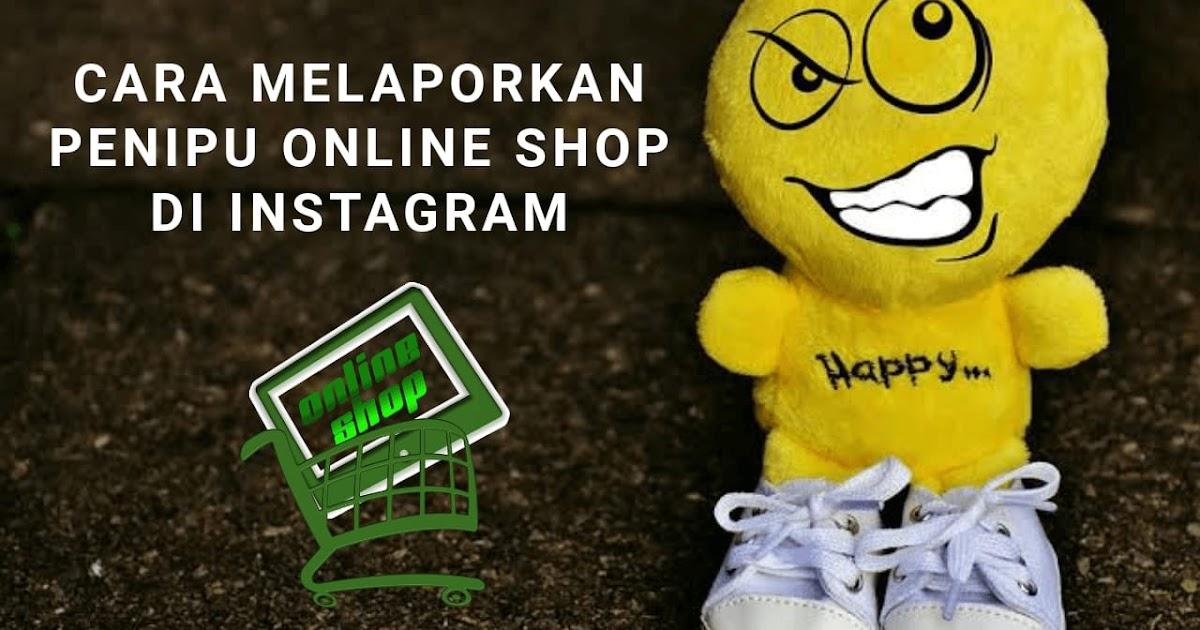 Cara Melaporkan Penipuan Online Shop Di Instagram Wafbig