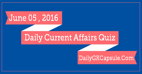 Daily GK Quiz Update - 05 June 2016 | 05th June Current Affairs Quiz