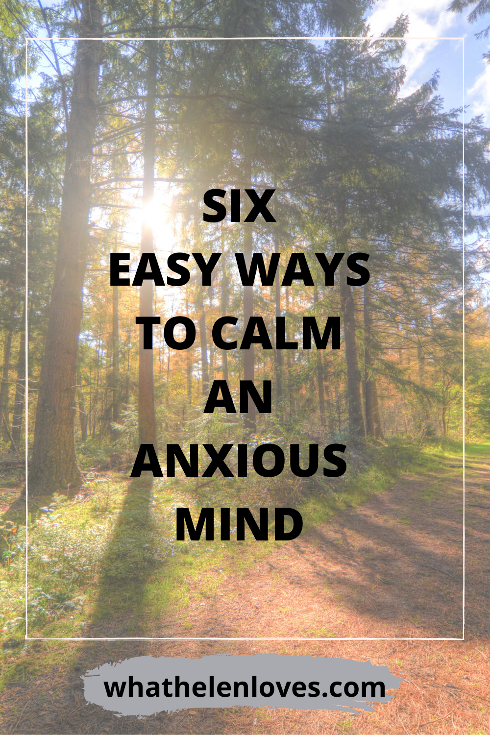 Pinterest pin for a blog post about six easy ways to calm an anxious mind