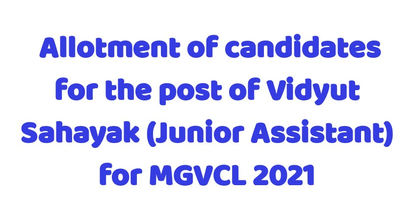 Allotment of candidates for the post of Vidyut Sahayak (Junior Assistant) for MGVCL
