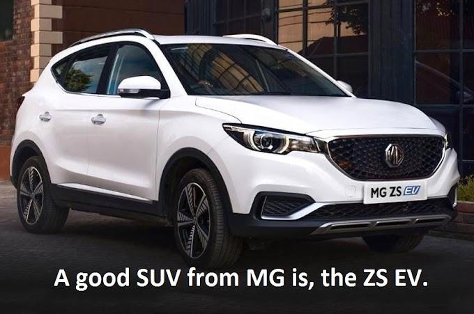 A good SUV from MG is, the ZS EV.
