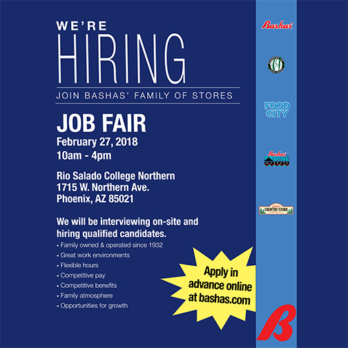 Poster for job fair.  Images of Bashas family of stores logos.  Text: We're hiring.  Join Bashas' Family of Stores.  Job Fair, Tuesday, Feb. 27, 10 a.m. – 4 p.m. Rio Salado College 1715 W. Northern Ave., Phoenix, AZ 85021. We will be interviewing on-site and hiring qualified candidates. On-site hiring for 100+ positions • Family owned & operated since 1932 • Great work environments • Flexible hours • Competitive pay • Competitive benefits • Family atmosphere • Opportunities for growth  Apply in advance now at bashas.com.