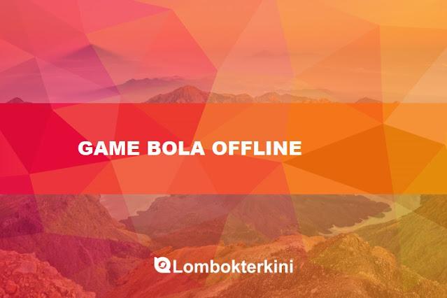 Game Bola Offline Terbaik 2021