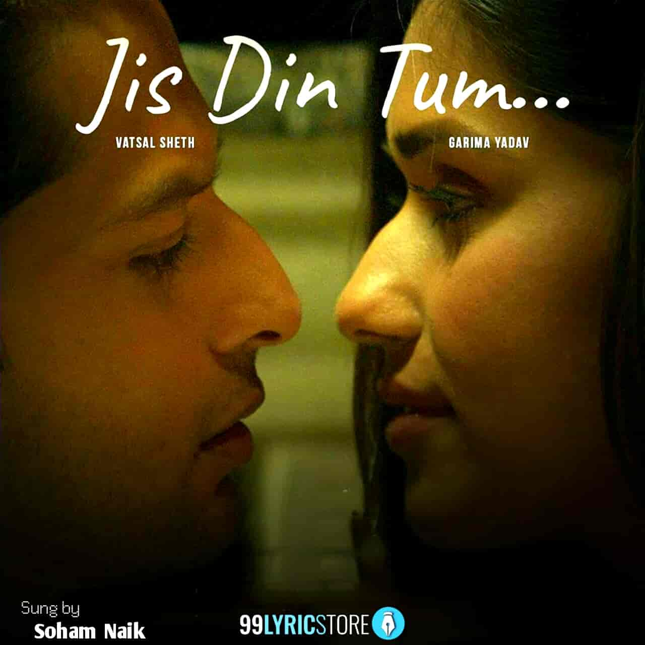 Jis Din Tum Song Lyrics Images By Soham Naik