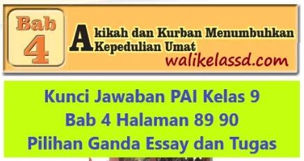 Kunci Jawaban PAI Kelas 9 Bab 4 Halaman 89 90 Pilihan Ganda Essay dan Tugas