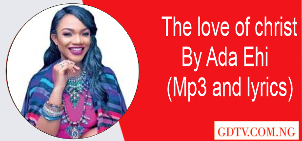 Ada Ehi - The love of christ lyrics (Mp3)