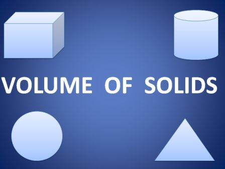 Volume of solids, cuboid, cube, cylinder, cone, sphere, frustum of a cone,
