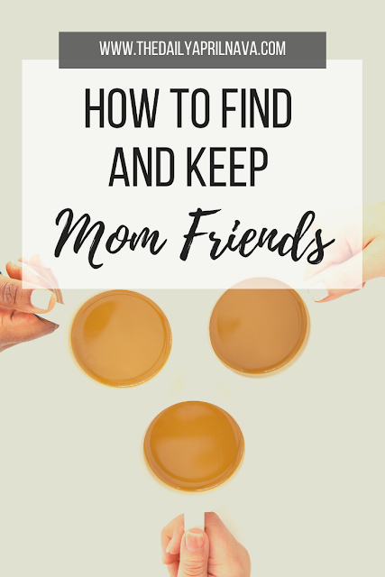 How To Find And Keep Mom Friends - TheDailyAprilnAva