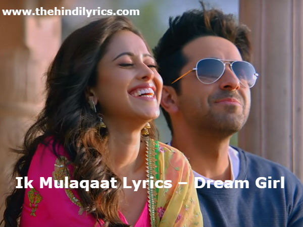 Ik Mulaqaat Lyrics – Dream Girl