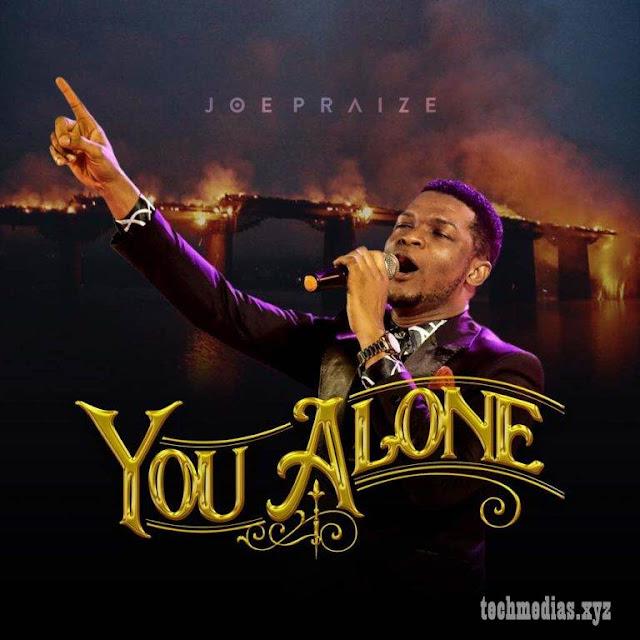 Download Joe Praize - You Alone (Lyrics)