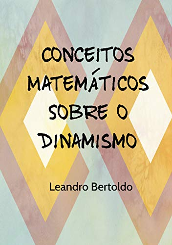 Conceitos Matemáticos Sobre o Dinamismo - Leandro Bertoldo