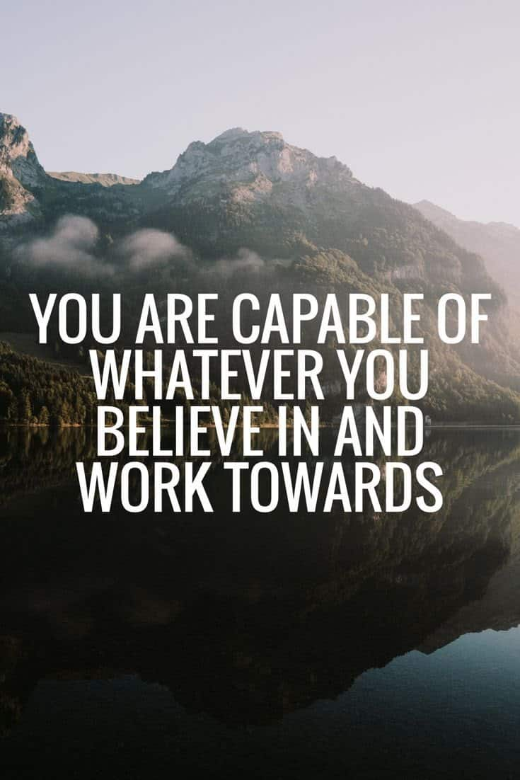 you are capable whatever you belive