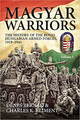 Magyar Warriors, Volume 1: The History of the Royal Hungarian Armed Forces 1919-1945