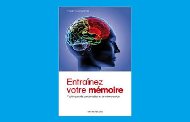Entraînez votre mémoire techniques de concentration et de mémorisation PDF