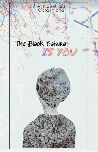 THE BLACK SAKURA IS YOU Karya Citranicha PDF