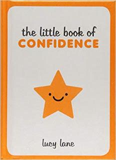 Little Book Of Confidence: Tips, Techniques and Quotes for a Self-Assured