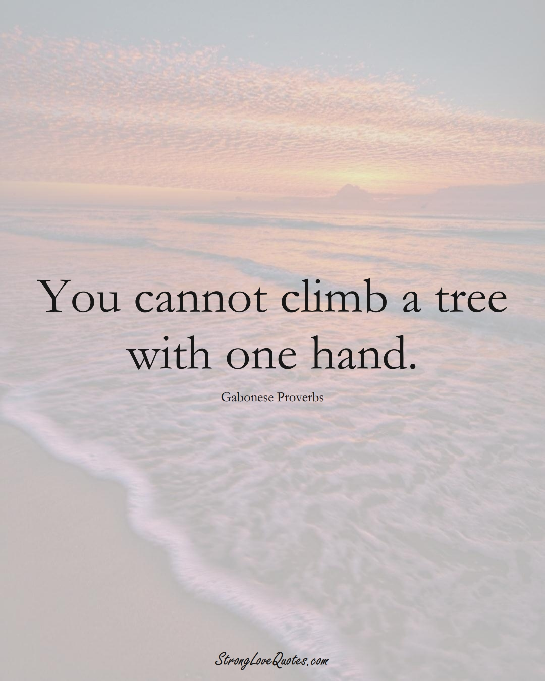 You cannot climb a tree with one hand. (Gabonese Sayings);  #AfricanSayings