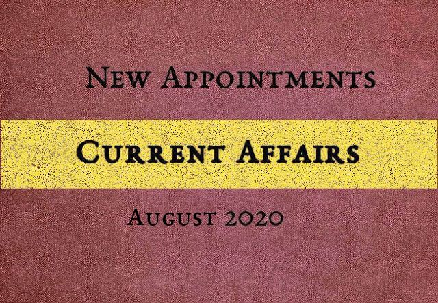 Current Affairs: New Appointments  August 2020