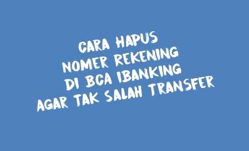 Cara hapus nomer rekening di bca ibanking agar tak salah transfer