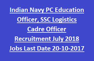 Indian Navy PC Education Officer, SSC Logistics Cadre Officer Recruitment July 2018 Govt Jobs Last Date 20-10-2017