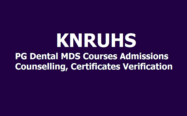 KNRUHS PG Dental MDS Courses Admissions Counselling, Certificates Verification Dates, List of Documents 2019