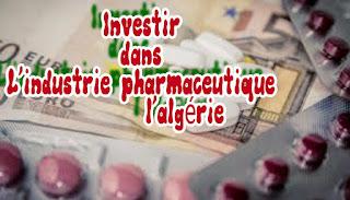 Investir dans l'industrie pharmaceutique en algerie