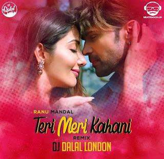 Teri Meri Kahani - Ranu Mondal - DJ Dalal London