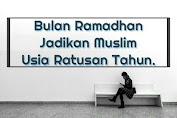 Bulan Ramadhan jadikan Muslim Bagai usia ratusan tahun