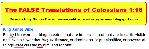 The FALSE Translations of Colossians 1:16 For (BY) him all things (WERE) created!