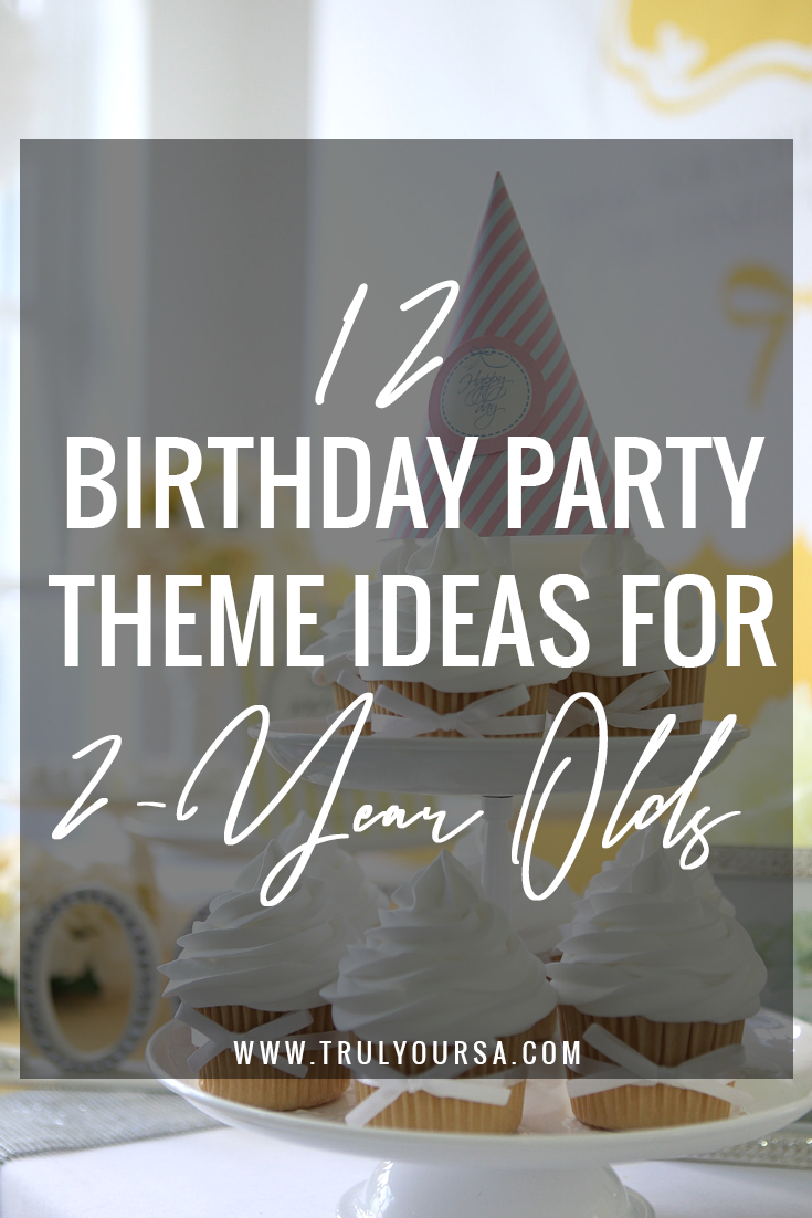 Truly Yours A 12 Birthday Party Theme Ideas For 2 Year Olds