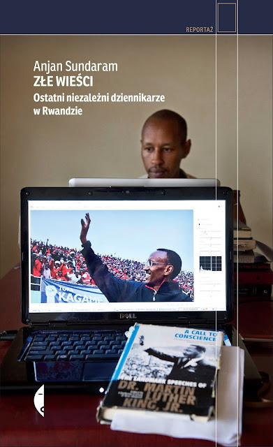 Złe wieści.  Ostatni niezależni dziennikarze w Rwandzie -  Anjan Sundaram
