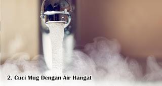 Cuci Mug Dengan Air Hangat Agar Mug Tetap Awet