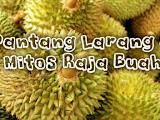 Pantang Larang Dan Mitos Raja Buah (Buah Durian)