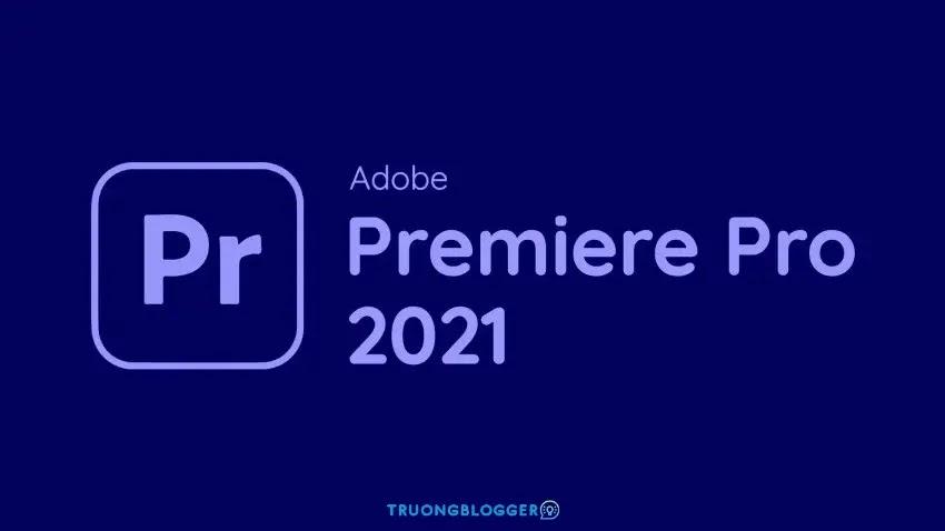 Tải về Adobe Premiere Pro CC 2021 - Hướng dẫn cài đặt chi tiết
