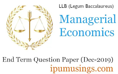 GGSIP University LLB First Semester - Managerial Economics- End Term Paper (Dec 2019)(#ipumusings)(#ggsipu)(#bballb)