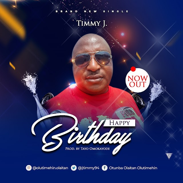 [AUDIO & LYRICS] TIMMY J - HAPPY BIRTHDAY