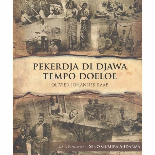 Buku Berjudul Pekerja Di Djawa Tempo Doeloe Ini Bisa Jadi Merupakan Salah Satu Buku Yang Paling Gamblang Menjelaskan Kondisi Perekonomian Rakyat Jawa Di