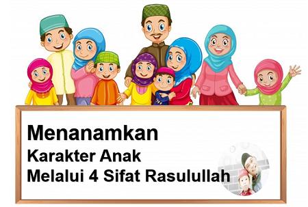 Menanamkan Karakter Anak Melalui 4 Sifat Rasulullah