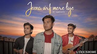 Jeena Sirf Mere Liye Lyrics - Rawmats