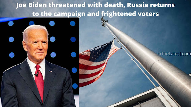 Joe Biden threatened with death, Russia returns to the campaign and frightened voters.....Inthelatest.com