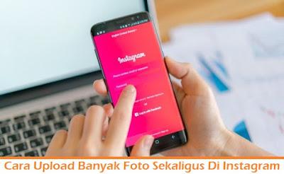 Cara Upload Banyak Foto Sekaligus Di Instagram Tanpa Crop (Termudah.com)
